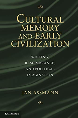 Cultural Memory and Early Civilization: Writing, Remembrance, and Political Imagination: Assmann, ...