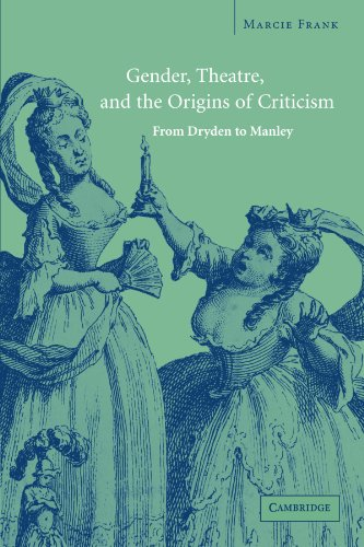 9780521188654: Gender, Theatre, and the Origins of Criticism: From Dryden to Manley
