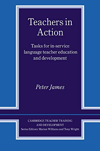 Teachers in Action: Tasks for In-Service Language Teacher Education and Development: Peter James