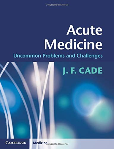 Acute Medicine: Uncommon Problems and Challenges: J. F. Cade