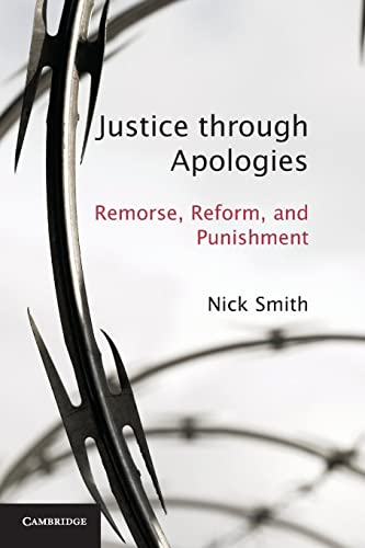 Justice through Apologies: Remorse, Reform, and Punishment: Smith, Nick