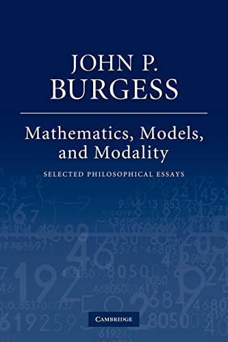Mathematics, Models, and Modality: Selected Philosophical Essays: Burgess, John P.