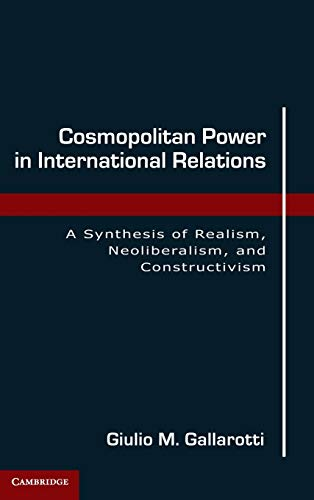 9780521190077: Cosmopolitan Power in International Relations: A Synthesis of Realism, Neoliberalism, and Constructivism