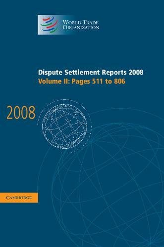 Dispute Settlement Reports 2008: Volume 2, Pages 511-806 (Hardcover): World Trade Organization