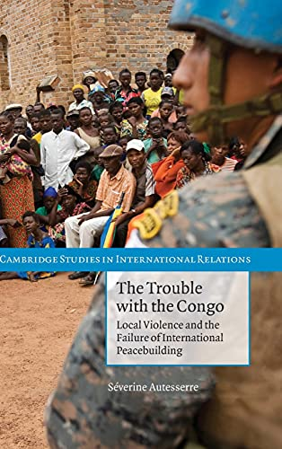 9780521191005: The Trouble with the Congo Hardback (Cambridge Studies in International Relations)