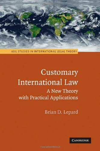 9780521191364: Customary International Law: A New Theory with Practical Applications (ASIL Studies in International Legal Theory)