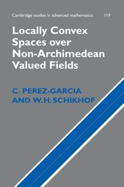 Locally Convex Spaces Over Non-archimedean Valued Fields (Hardcover): C. Perez-garcia