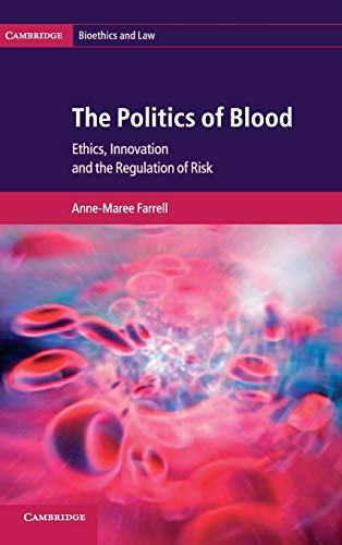 9780521193184: The Politics of Blood: Ethics, Innovation and the Regulation of Risk (Cambridge Bioethics and Law)