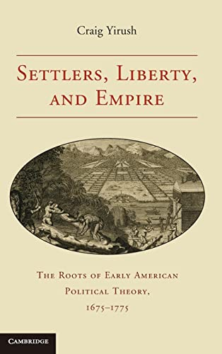 9780521193306: Settlers, Liberty, and Empire: The Roots of Early American Political Theory, 1675-1775