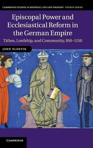 9780521193467: Episcopal Power and Ecclesiastical Reform in the German Empire: Tithes, Lordship, and Community, 950-1150