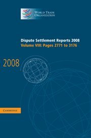 Dispute Settlement Reports 2008: Volume 8, Pages 2771-3176 (Hardcover): World Trade Organization