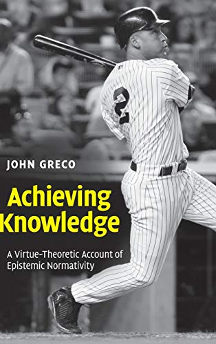 9780521193917: Achieving Knowledge: A Virtue-Theoretic Account of Epistemic Normativity