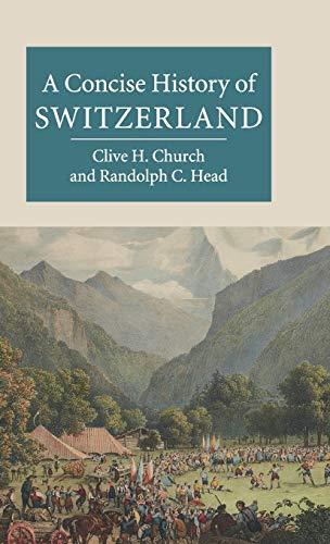 A Concise History of Switzerland (Hardback): Clive H. Church, Randolph C. Head