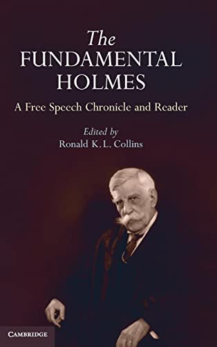 9780521194600: The Fundamental Holmes: A Free Speech Chronicle and Reader - Selections from the Opinions, Books, Articles, Speeches, Letters and Other Writings by and about Oliver Wendell Holmes, Jr.