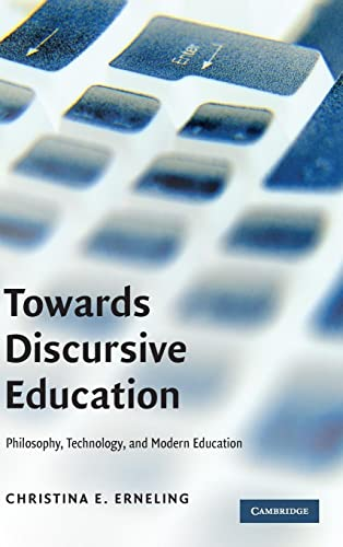Towards Discursive Education: Philosophy, Technology, and Modern Education (Hardcover): Christina E...