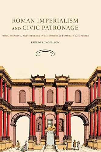 9780521194938: Roman Imperialism and Civic Patronage: Form, Meaning, and Ideology in Monumental Fountain Complexes