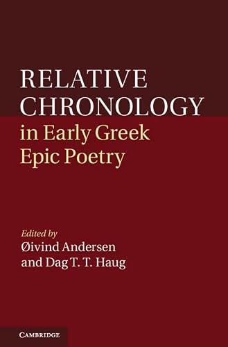 Relative Chronology in Early Greek Epic Poetry: Haug, Dag Trygve