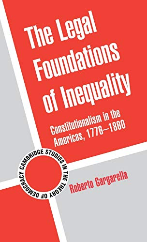 9780521195027: The Legal Foundations of Inequality: Constitutionalism in the Americas, 1776-1860 (Cambridge Studies in the Theory of Democracy)