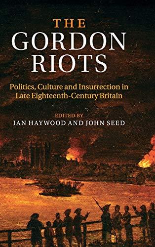 The Gordon Riots: Politics, Culture and Insurrection in Late Eighteenth-century Britain (Hardback)