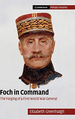9780521195614: Foch in Command: The Forging of a First World War General (Cambridge Military Histories)