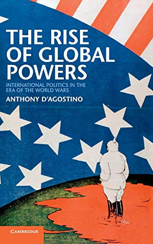 9780521195867: The Rise of Global Powers: International Politics in the Era of the World Wars