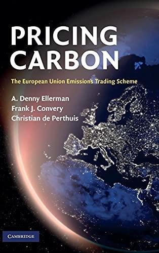 Pricing Carbon: The European Union Emissions Trading Scheme (Hardback): A. Denny Ellerman, Frank J....