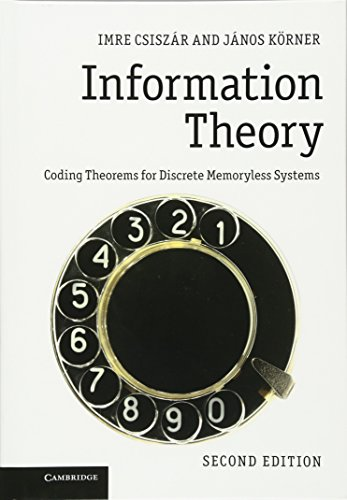 Information Theory: Coding Theorems for Discrete Memoryless Systems: Imre Csiszár
