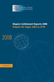 Dispute Settlement Reports 2008: Volume 7, Pages 2383-2770 (Hardcover): World Trade Organization