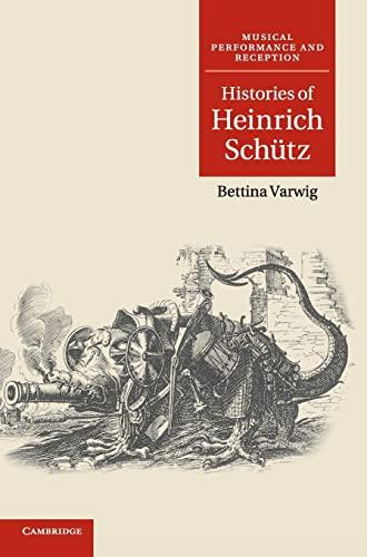 9780521197656: Histories of Heinrich Schütz (Musical Performance and Reception)