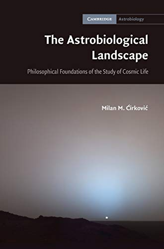 The Astrobiological Landscape: Philosophical Foundations of the Study of Cosmic Life (Hardback): ...