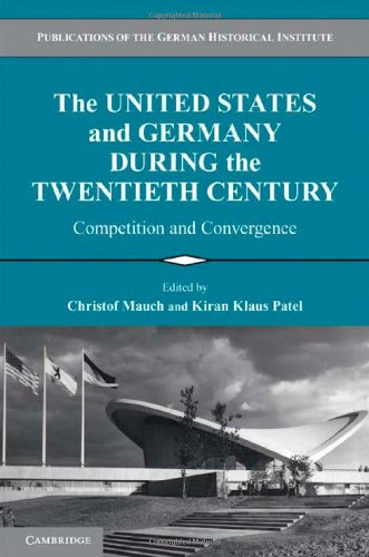 9780521197816: The United States and Germany during the Twentieth Century: Competition and Convergence (Publications of the German Historical Institute)