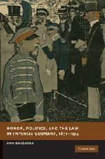 Honor, Politics and the Law in Imperial Germany, 1871-1914: Goldberg, Ann
