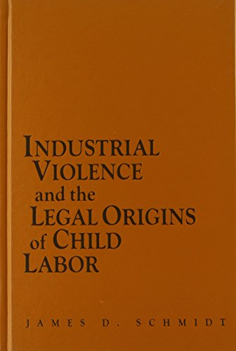 Industrial Violence and the Legal Origins of Child Labor (Cambridge Historical Studies in American ...