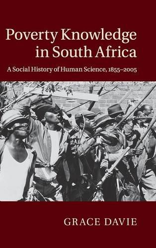 Poverty Knowledge in South Africa: A Social History of Human Science, 1855-2005: Davie, Grace