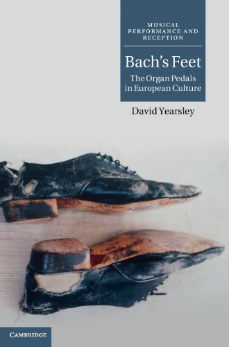 9780521199018: Bach's Feet: The Organ Pedals in European Culture (Musical Performance and Reception)
