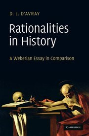 Rationalities in History: A Weberian Essay in Comparison - D. L. d'Avray