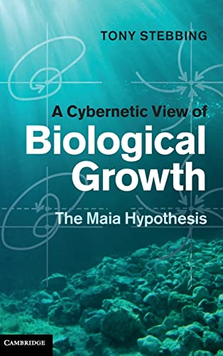 9780521199636: A Cybernetic View of Biological Growth: The Maia Hypothesis