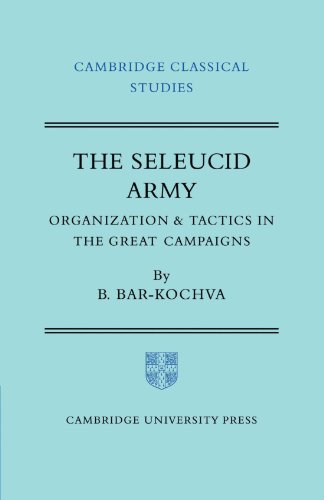 The Seleucid Army: Organization and Tactics in the Great Campaigns (Cambridge Classical Studies): ...