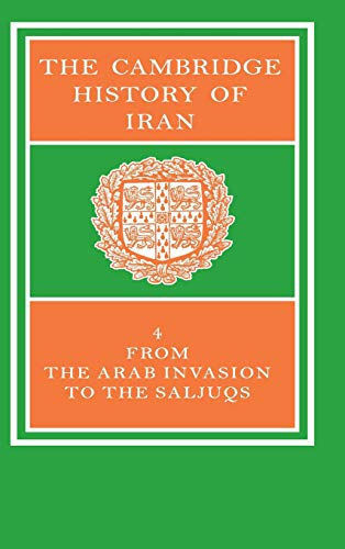The Cambridge History of Iran - Vol. 4: From the Arab Invasion to the Saljuqs. [Volume 4 The Peri...