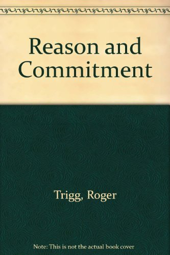 Reason and Commitment: Trigg, Roger