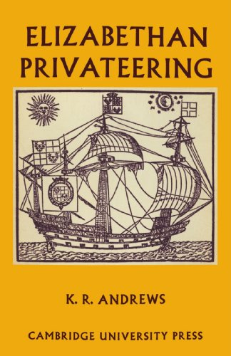 Elizabethan Privateering: English Privateering During the Spanish War, 1585-1603: Kenneth R. ...