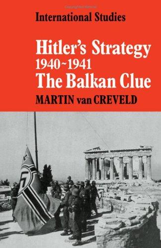 Hitler's strategy 1940-1941 : the Balkan Clue: Van Creveld, Martin