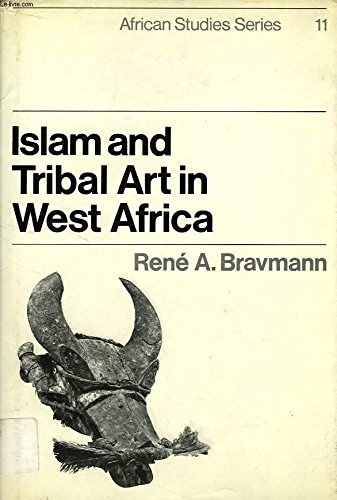 Islam and Tribal Art in West Africa: Bravmann, Reni A.