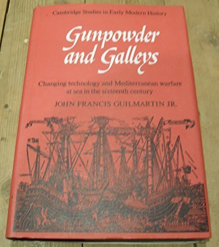 9780521202725: Gunpowder and Galleys: Changing Technology and Mediterranean Warfare at Sea in the Sixteenth Century (Cambridge Studies in Early Modern History)