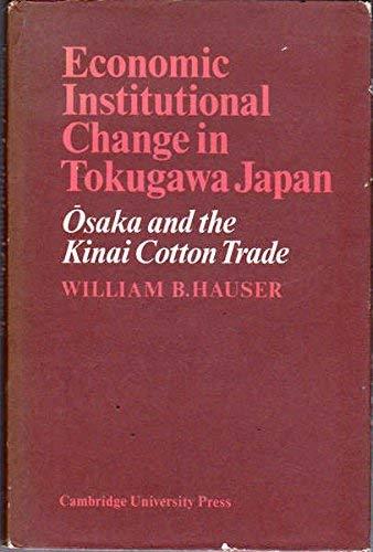 ECONOMIC INSTITUTIONAL CHANGE IN TOKUGAWA JAPAN: OSAKA AND THE KINAI COTTON TRADE: William B. ...