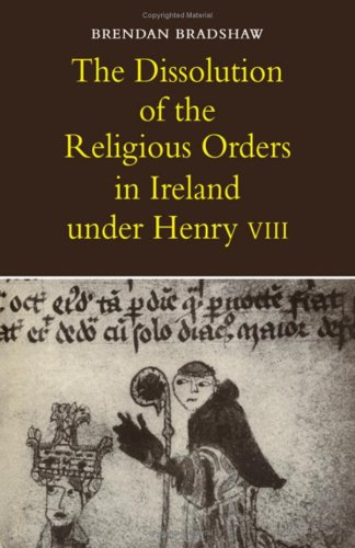 9780521203425: The Dissolution of the Religious Orders in Ireland under Henry VIII
