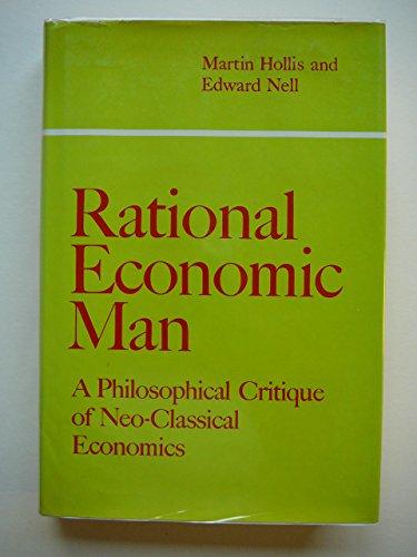 Rational economic man : a philosophical critique of neo-classical economics.: Hollis, Martin & ...