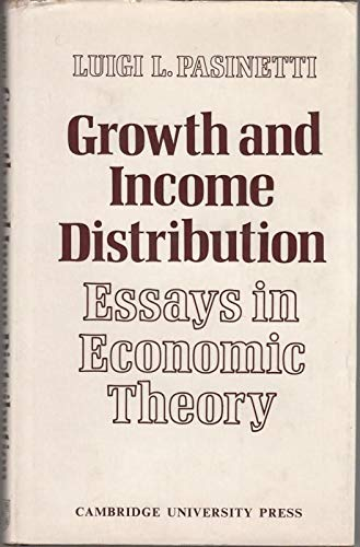 Growth and Income Distribution: Essays in Economic Theory.: PASINETTI, Luigi L. (1930-):