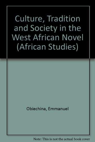Culture, Tradition and Society in the West African Novel (African Studies): Obiechina, Emmanuel
