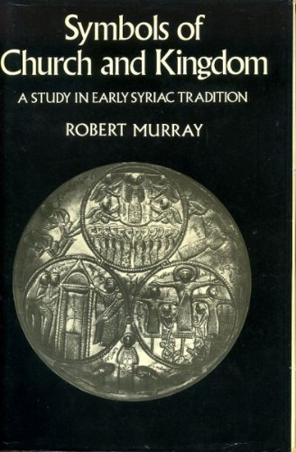 SYMBOLS OF CHURCH AND KINGDOM. A Study In Early Syriac Tradition.: Murray, Robert.